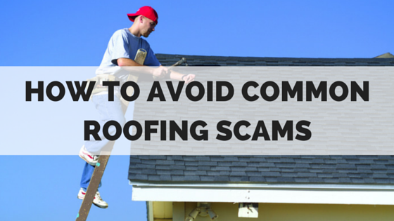 Common Roofing Scams and How to Avoid them